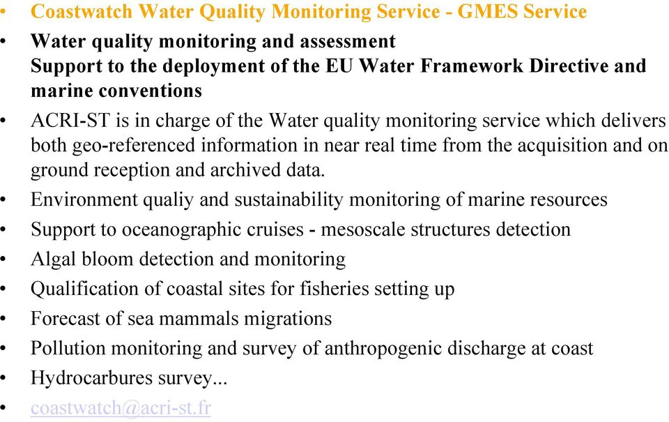data. Environment qualiy and sustainability monitoring of marine resources Support to oceanographic cruises - mesoscale structures detection Algal bloom detection and monitoring