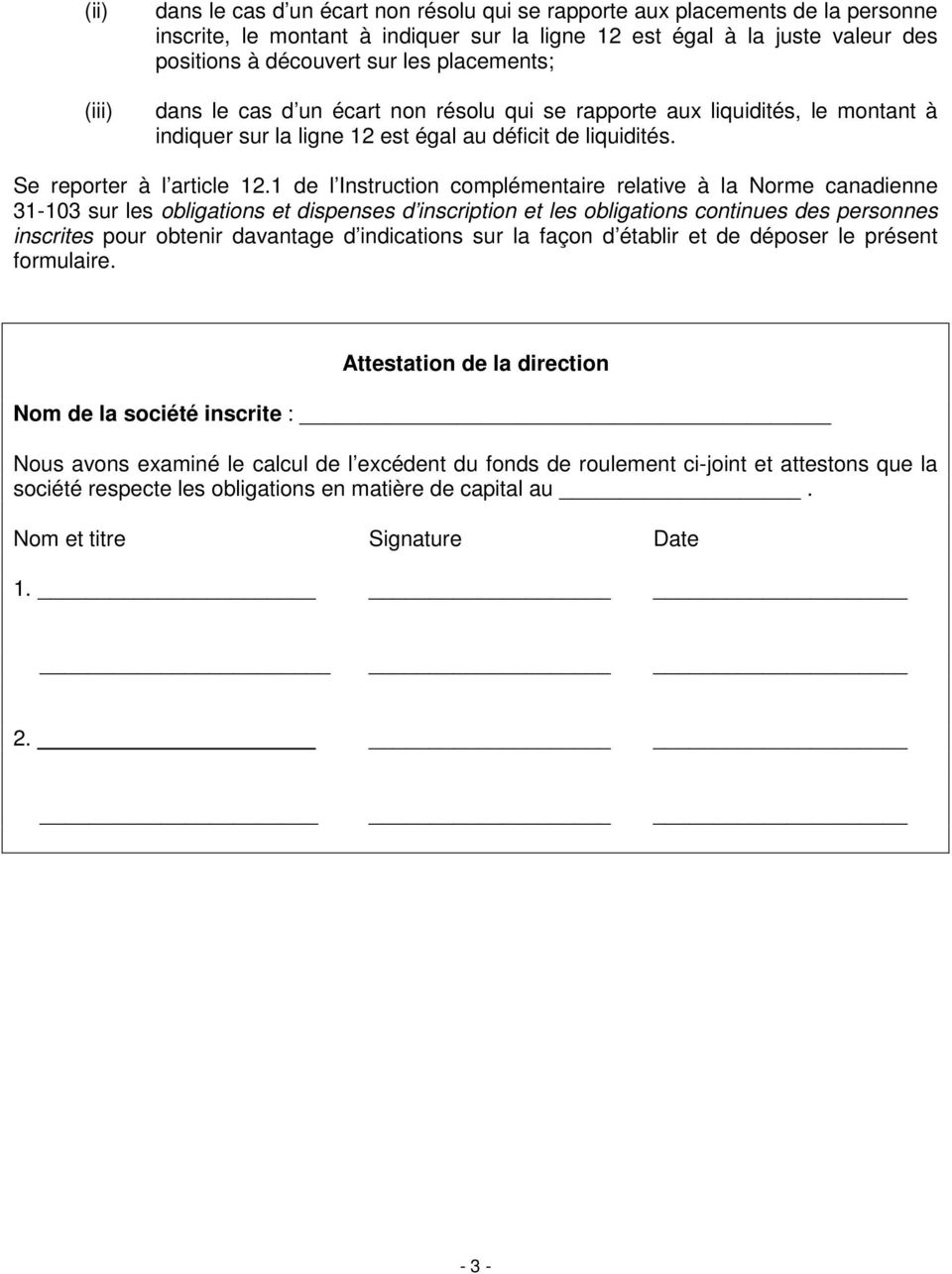 1 de l Instruction complémentaire relative à la Norme canadienne 31-103 sur les obligations et dispenses d inscription et les obligations continues des personnes inscrites pour obtenir davantage d