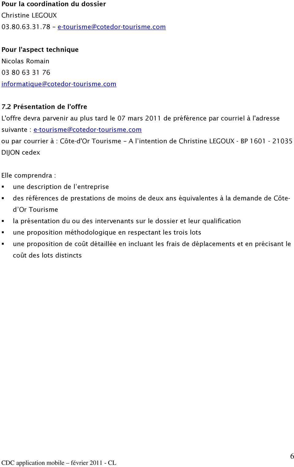 com ou par courrier à : Côte-d'Or Tourisme A l intention de Christine LEGOUX - BP 1601-21035 DIJON cedex Elle comprendra : une description de l entreprise des références de prestations de moins de