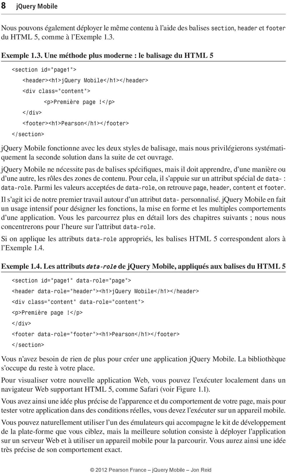 "Une méthode plus moderne : le balisage du HTML 5 <section id=""page1""> <header><h1>jquery Mobile</h1></header> <div class=""content""> <footer><h1>pearson</h1></footer> </section> jquery Mobile"