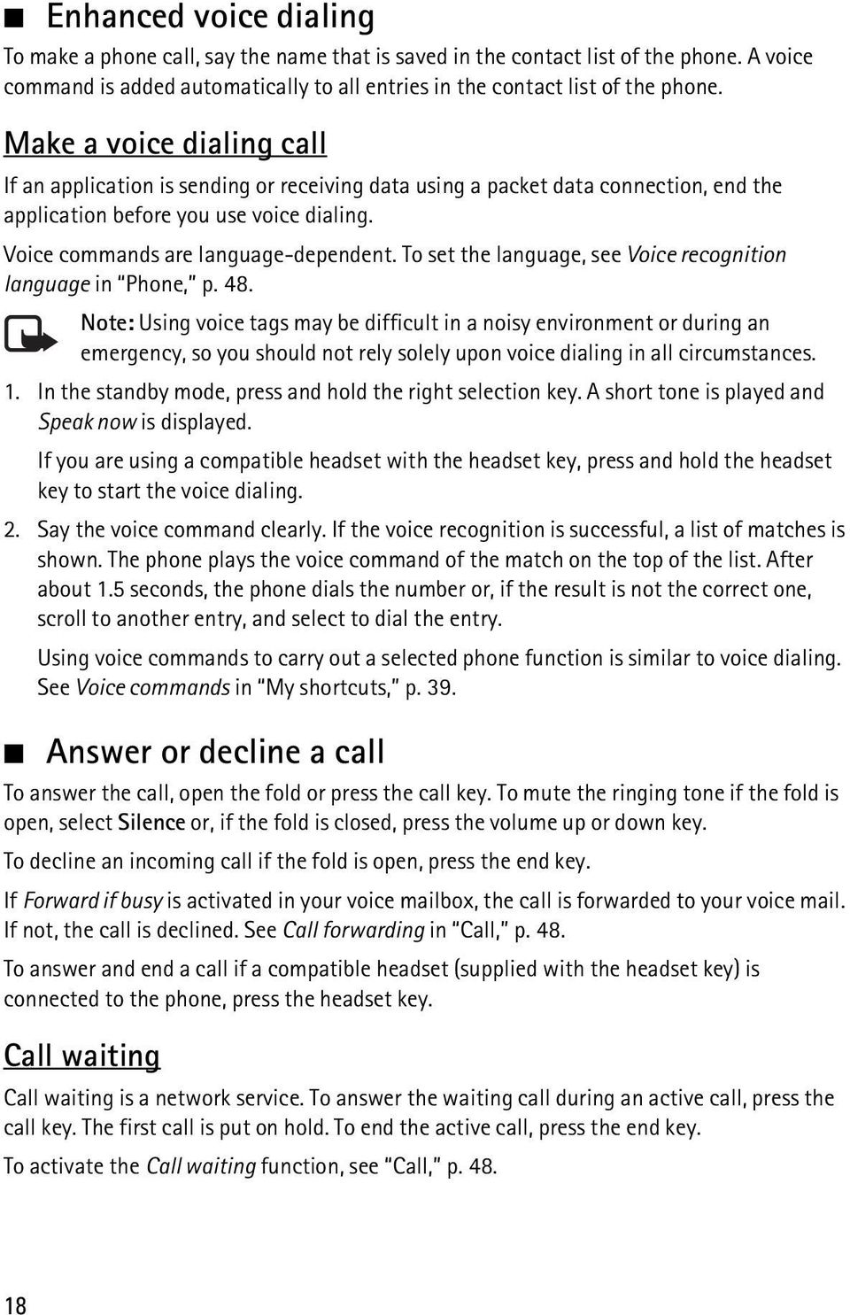 To set the language, see Voice recognition language in Phone, p. 48.