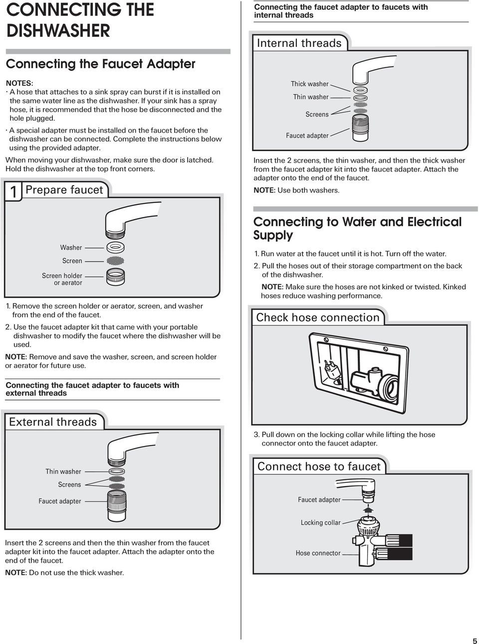 A special adapter must be installed on the faucet before the dishwasher can be connected. Complete the instructions below using the provided adapter.