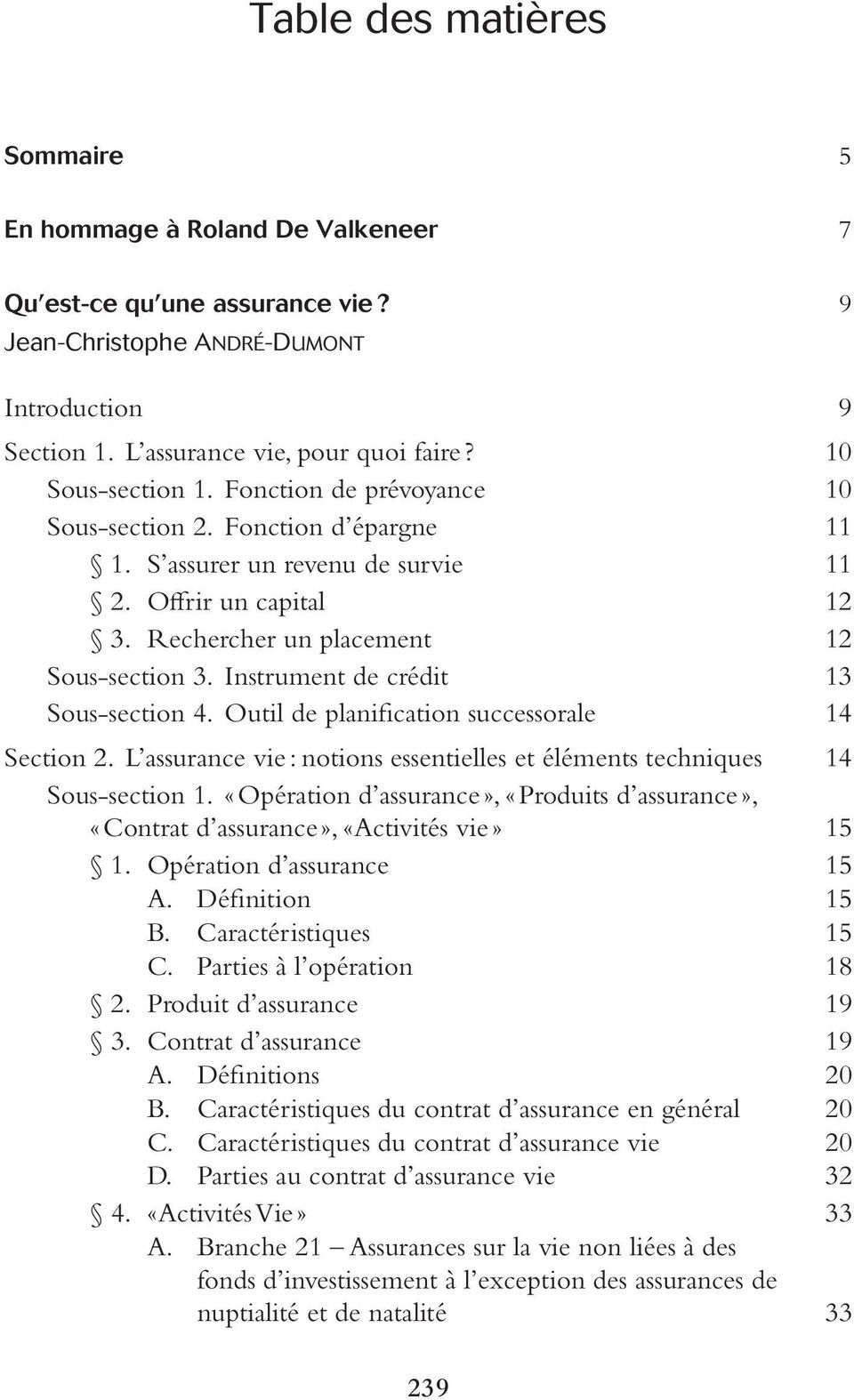Instrument de crédit 13 Sous-section 4. Outil de planification successorale 14 Section 2. L assurance vie : notions essentielles et éléments techniques 14 Sous-section 1.