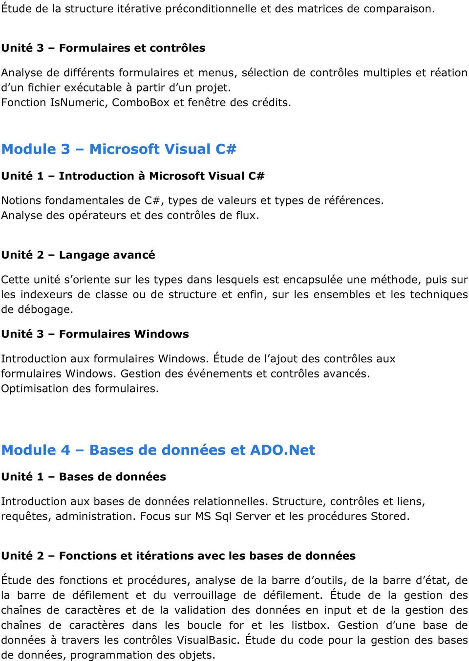 Fonction IsNumeric, ComboBox et fenêtre des crédits. Module 3 Microsoft Visual C# Unité 1 Introduction à Microsoft Visual C# Notions fondamentales de C#, types de valeurs et types de références.