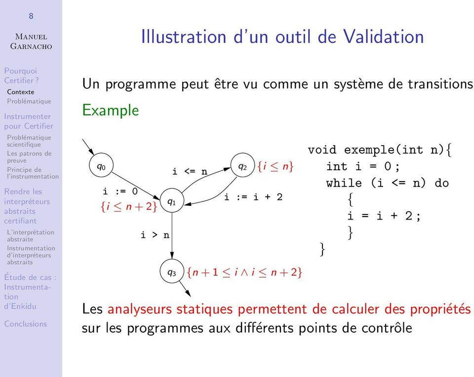 n + 2} void exemple(int n){ int i = 0 ; while (i <= n) do { i = i + 2 ; } } Les analyseurs