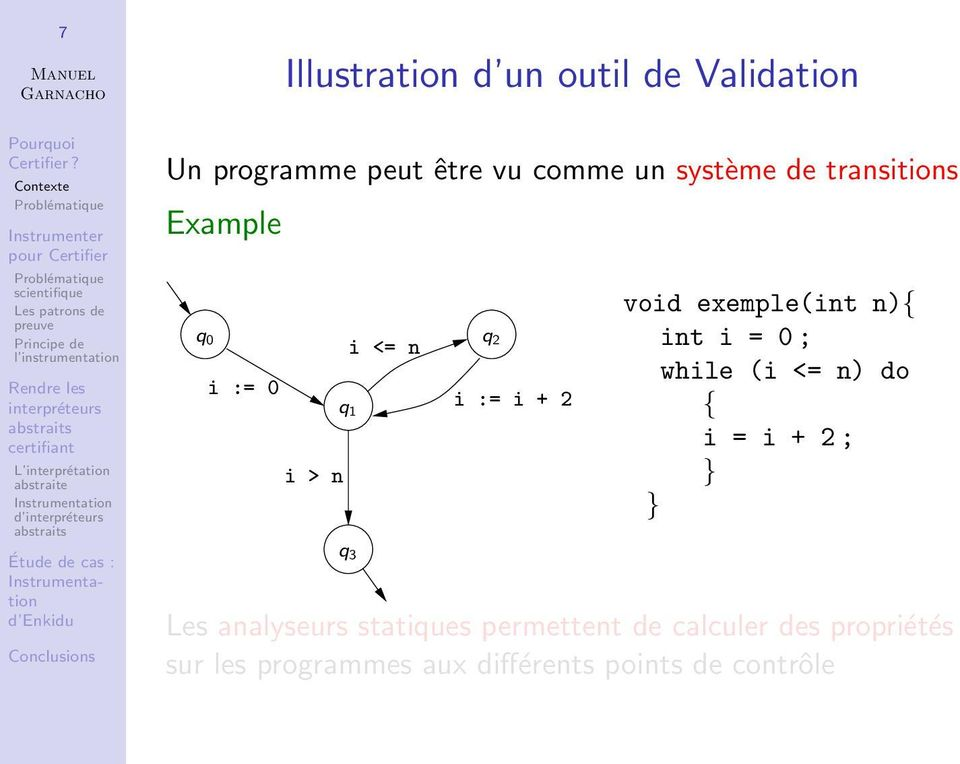 exemple(int n){ int i = 0 ; while (i <= n) do { i = i + 2 ; } } Les analyseurs