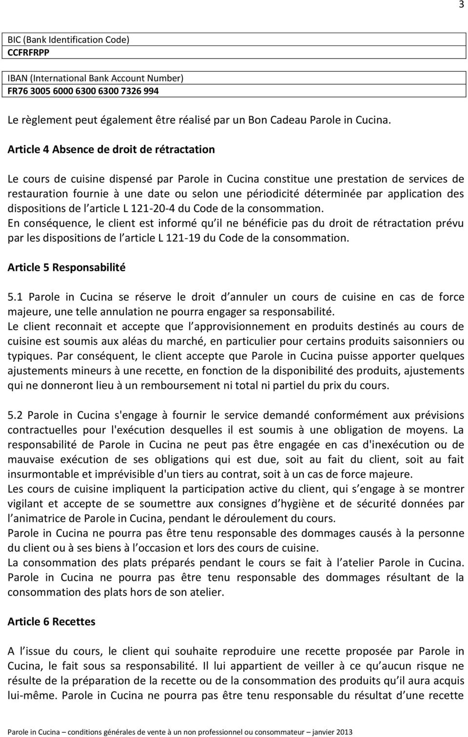 déterminée par application des dispositions de l article L 121-20-4 du Code de la consommation.