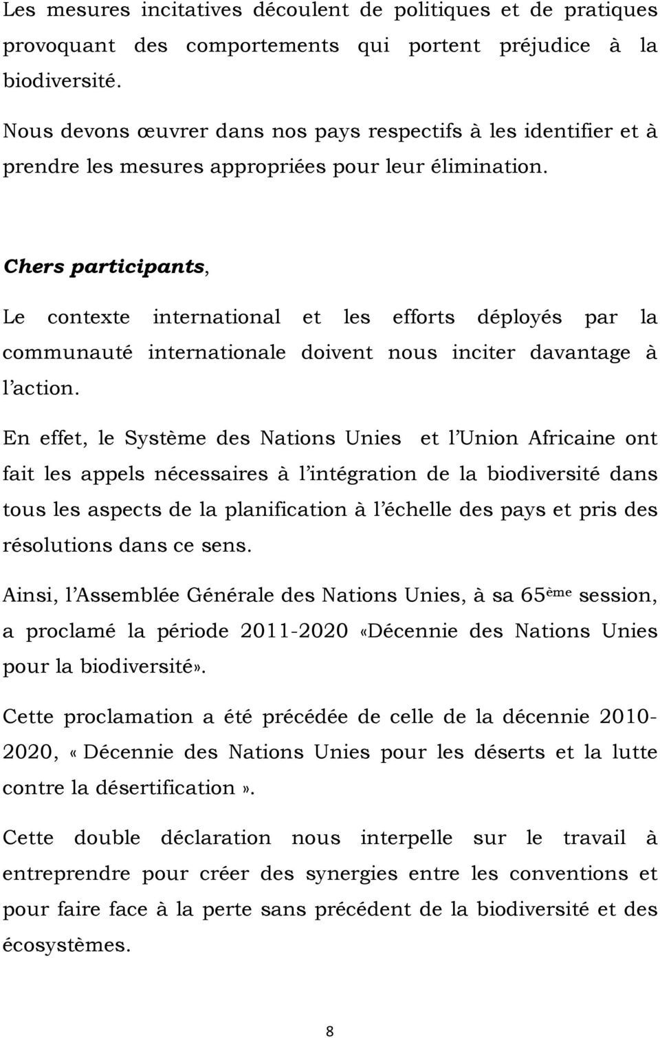 Chers participants, Le contexte international et les efforts déployés par la communauté internationale doivent nous inciter davantage à l action.