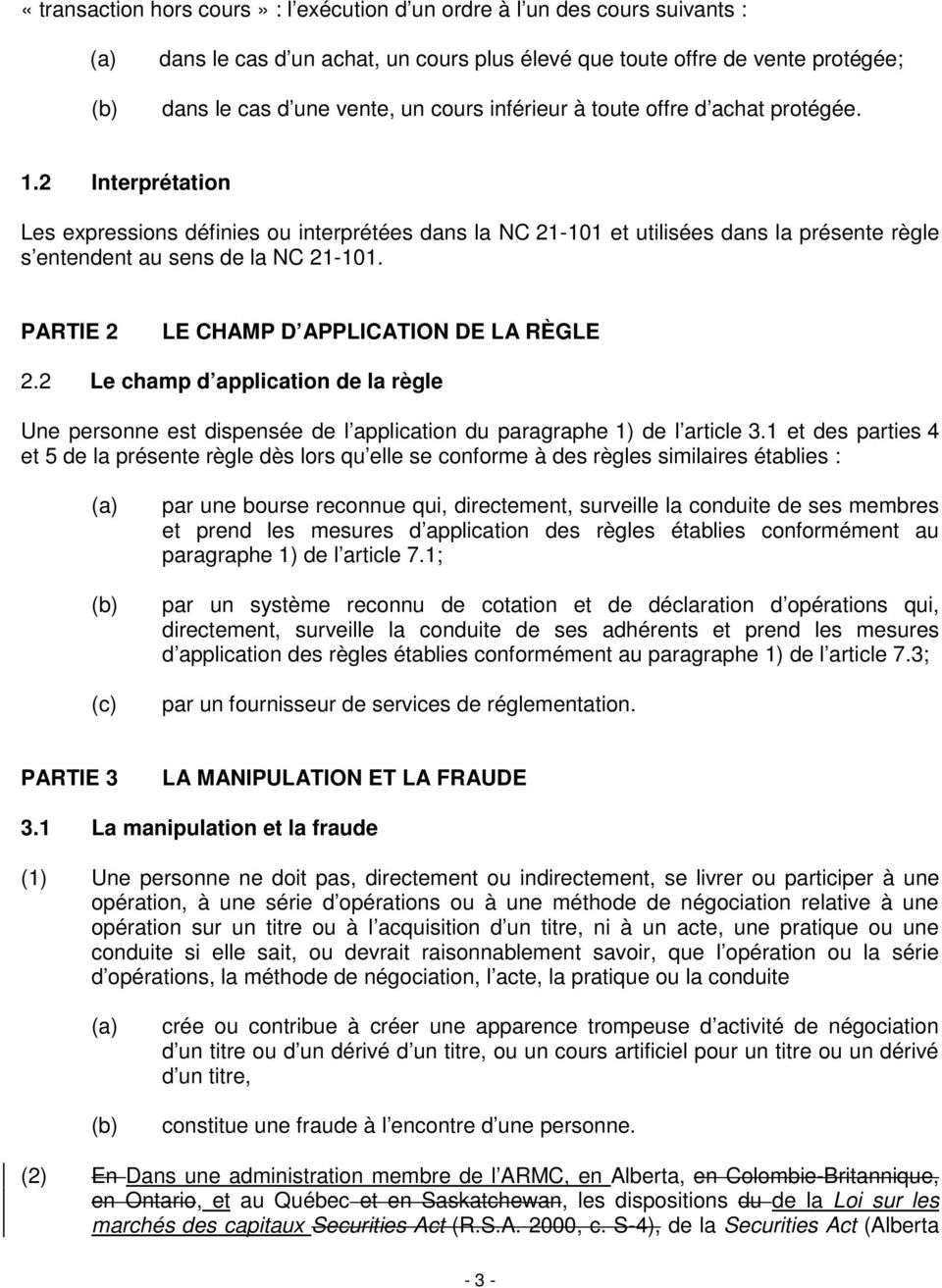 PARTIE 2 LE CHAMP D APPLICATION DE LA RÈGLE 2.2 Le champ d application de la règle Une personne est dispensée de l application du paragraphe 1) de l article 3.