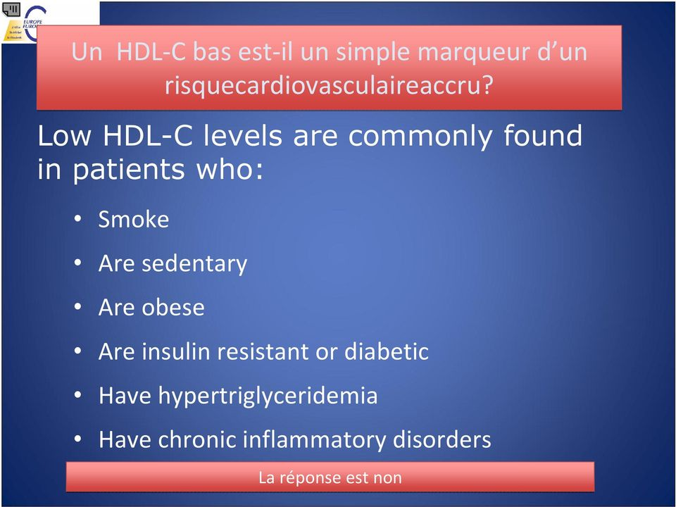 Low HDL-C levels are commonly found in patients who: Smoke Are