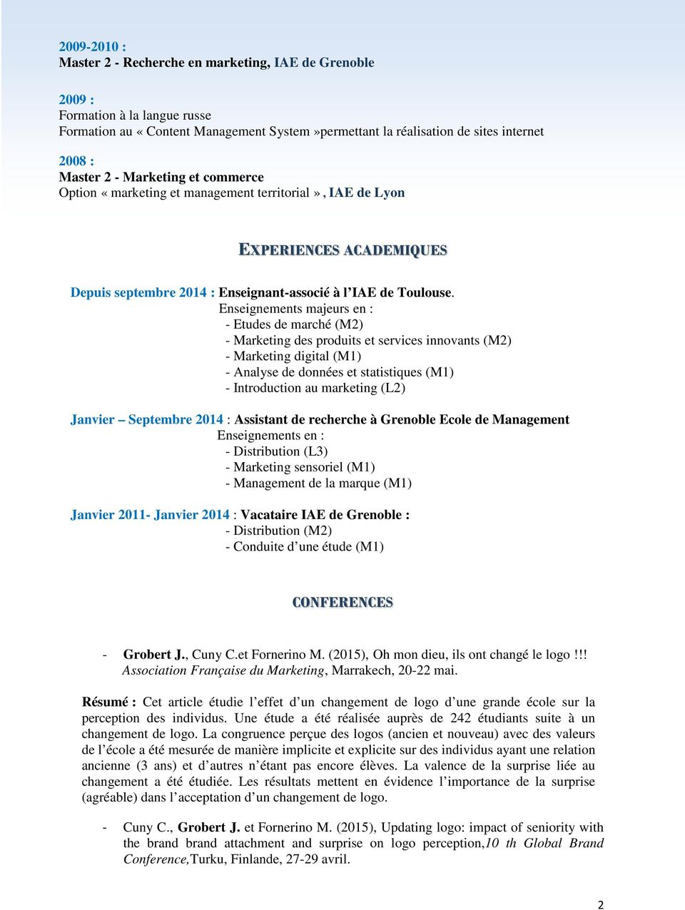 Enseignements majeurs en : - Etudes de marché (M2) - Marketing des produits et services innovants (M2) - Marketing digital (M1) - Analyse de données et statistiques (M1) - Introduction au marketing