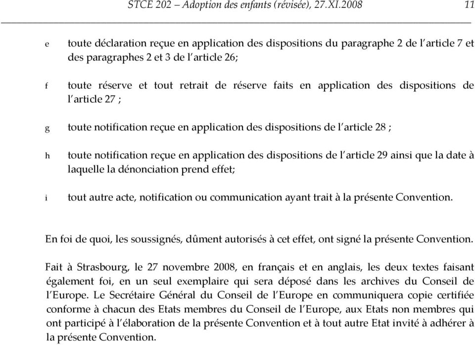application des dispositions de l article 27 ; g toute notification reçue en application des dispositions de l article 28 ; h toute notification reçue en application des dispositions de l article 29