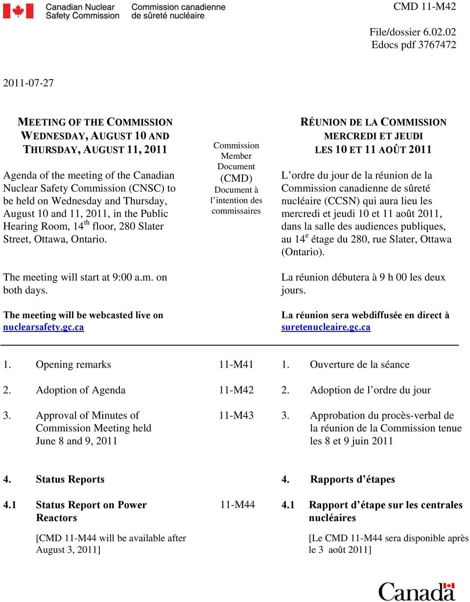 Wednesday and Thursday, August 10 and 11, 2011, in the Public Hearing Room, 14 th floor, 280 Slater Street, Ottawa, Ontario. The meeting will start at 9:00 a.m. on both days.
