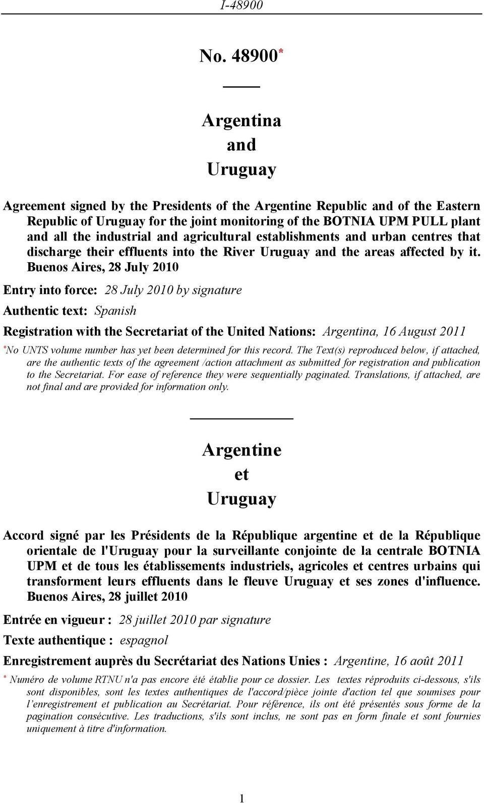 Buenos Aires, 28 July 2010 Entry into force: 28 July 2010 by signature Authentic text: Spanish Registration with the Secretariat of the United Nations: Argentina, 16 August 2011 * No UNTS volume
