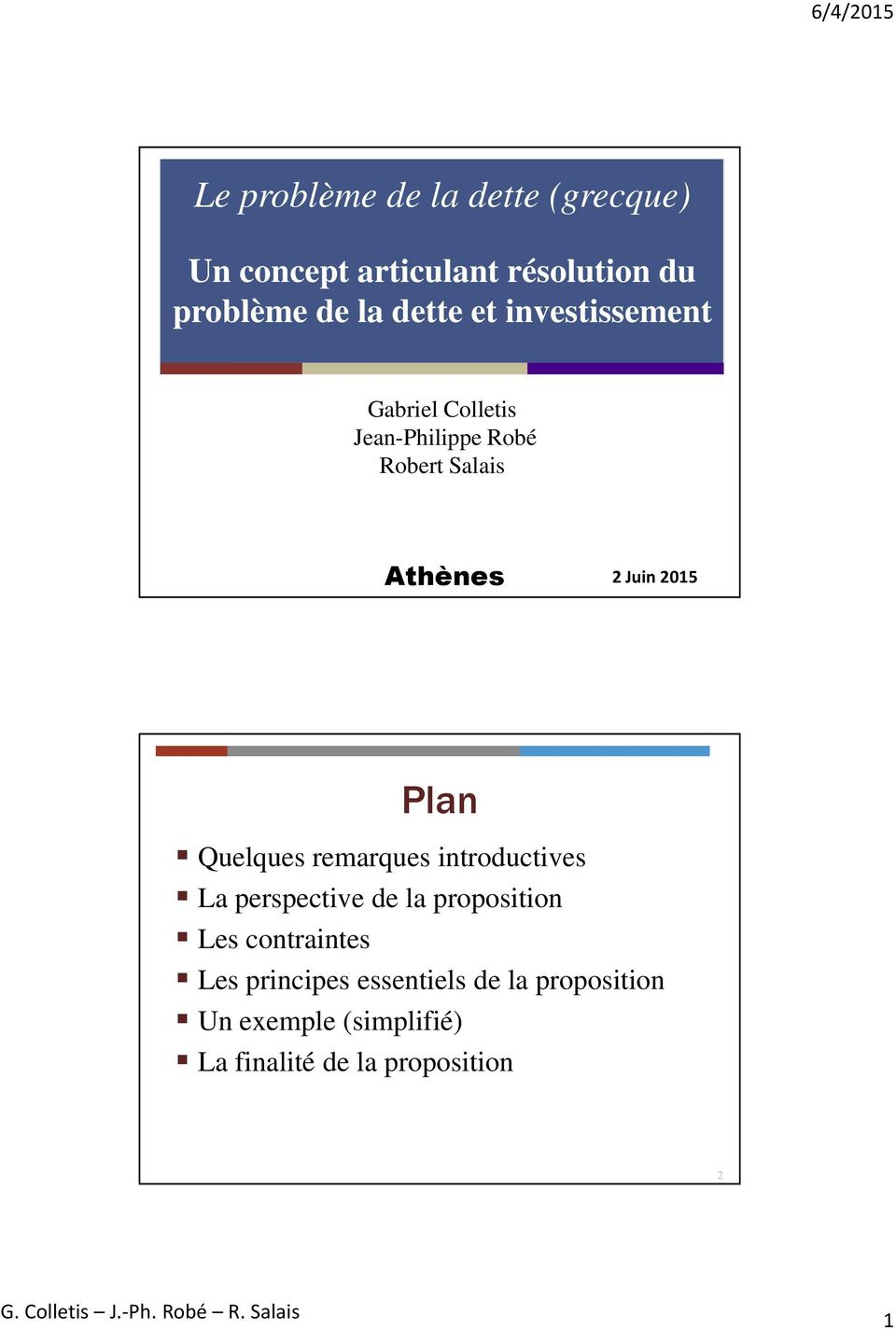 Plan Quelques remarques introductives La perspective de la proposition Les contraintes Les