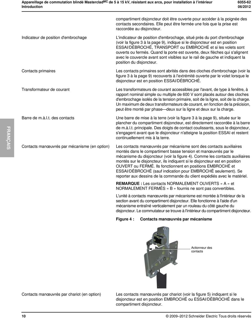 Indicateur de position d'embrochage Contacts primaires Transformateur de courant L'indicateur de position d'embrochage, situé près du port d'embrochage (voir la figure 3 à la page 9), indique si le
