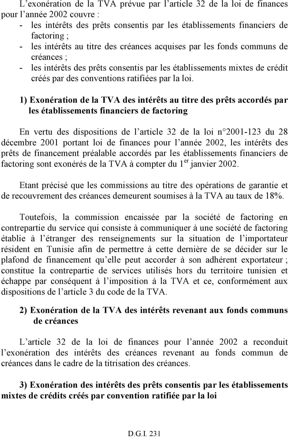 1) Exonération de la TVA des intérêts au titre des prêts accordés par les établissements financiers de factoring En vertu des dispositions de l article 32 de la loi n 2001-123 du 28 décembre 2001