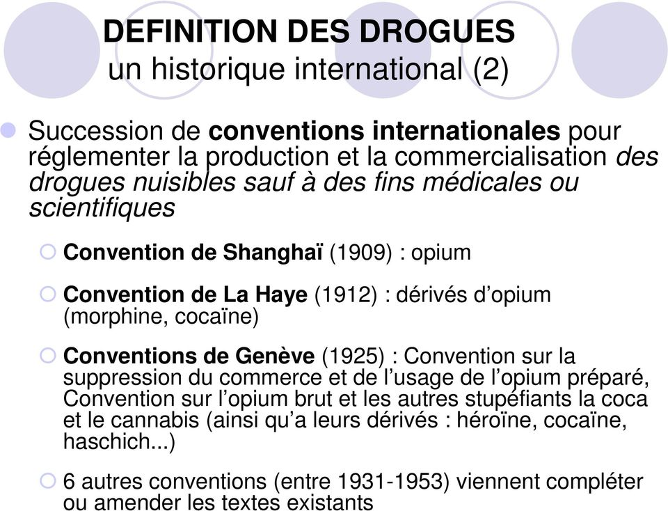 Conventions de Genève (1925) : Convention sur la suppression du commerce et de l usage de l opium préparé, Convention sur l opium brut et les autres stupéfiants la