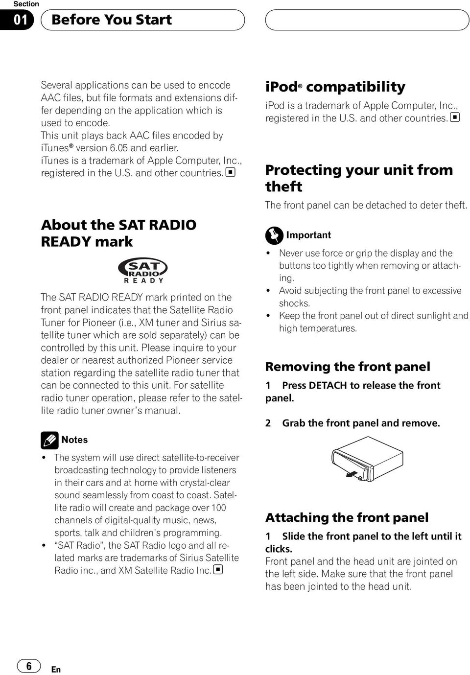 About the SAT RADIO READY mark The SAT RADIO READY mark printed on the front panel indicates that the Satellite Radio Tuner for Pioneer (i.e., XM tuner and Sirius satellite tuner which are sold separately) can be controlled by this unit.