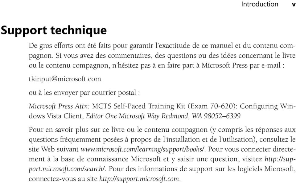 com ou à les envoyer par courrier postal : Microsoft Press Attn: MCTS Self-Paced Training Kit (Exam 70-620): Configuring Windows Vista Client, Editor One Microsoft Way Redmond, WA 98052 6399 Pour en