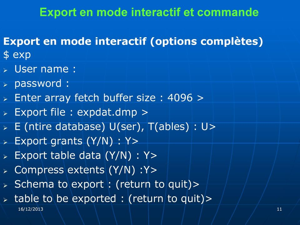 dmp > E (ntire database) U(ser), T(ables) : U> Export grants (Y/N) : Y> Export table data (Y/N) :