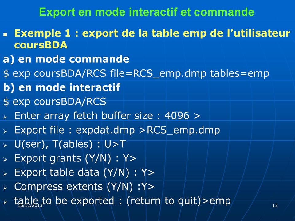 dmp tables=empemp b) en mode interactif $ exp coursbda/rcs Enter array fetch buffer size : 4096 > Export file :