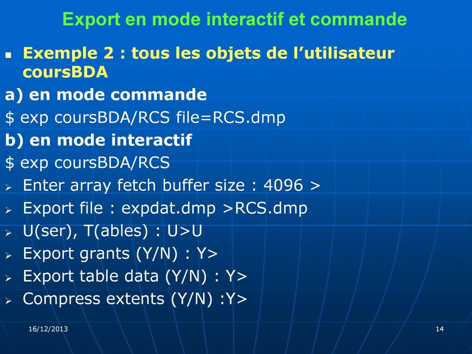 dmp b) en mode interactif $ exp coursbda/rcs Enter array fetch buffer size : 4096 > Export