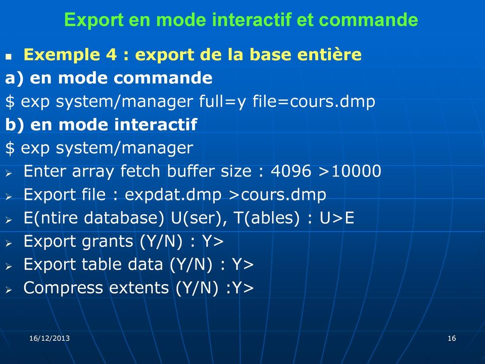 dmp b) en mode interactif $ exp system/manager Enter array fetch buffer size : 4096 >10000 Export