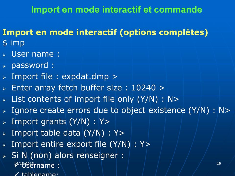 dmp > Enter array fetch buffer size : 10240 > List contents of import file only (Y/N) : N> Ignore create