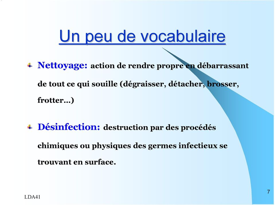 brosser, frotter ) Désinfection: destruction par des procédés