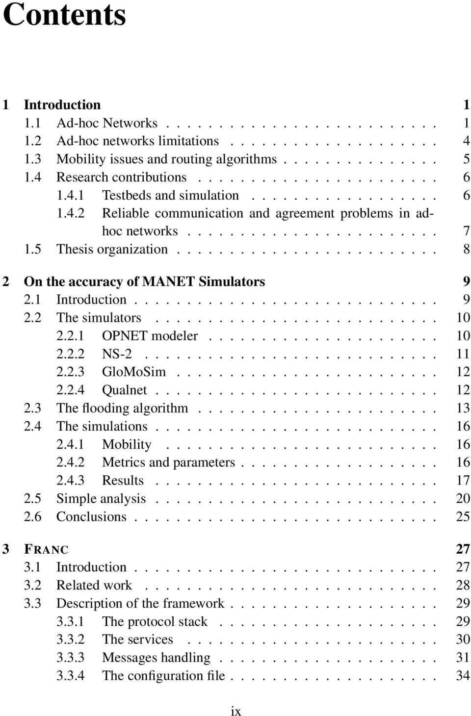 5 Thesis organization......................... 8 2 On the accuracy of MANET Simulators 9 2.1 Introduction............................. 9 2.2 The simulators........................... 10 2.2.1 OPNET modeler.