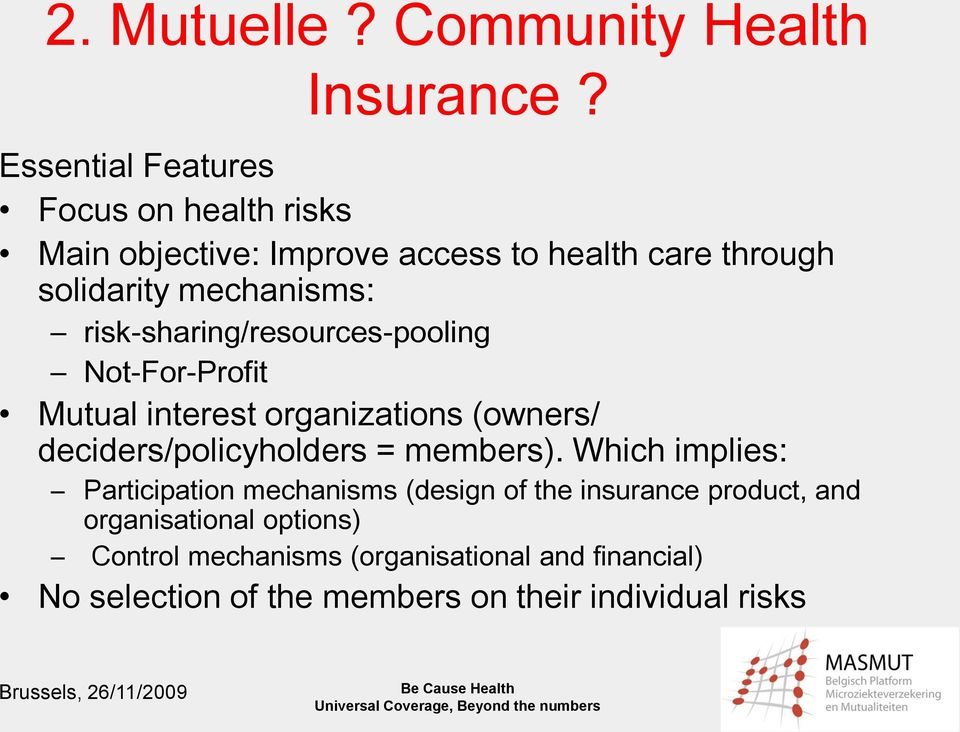 risk-sharing/resources-pooling Not-For-Profit Mutual interest organizations (owners/ deciders/policyholders = members).