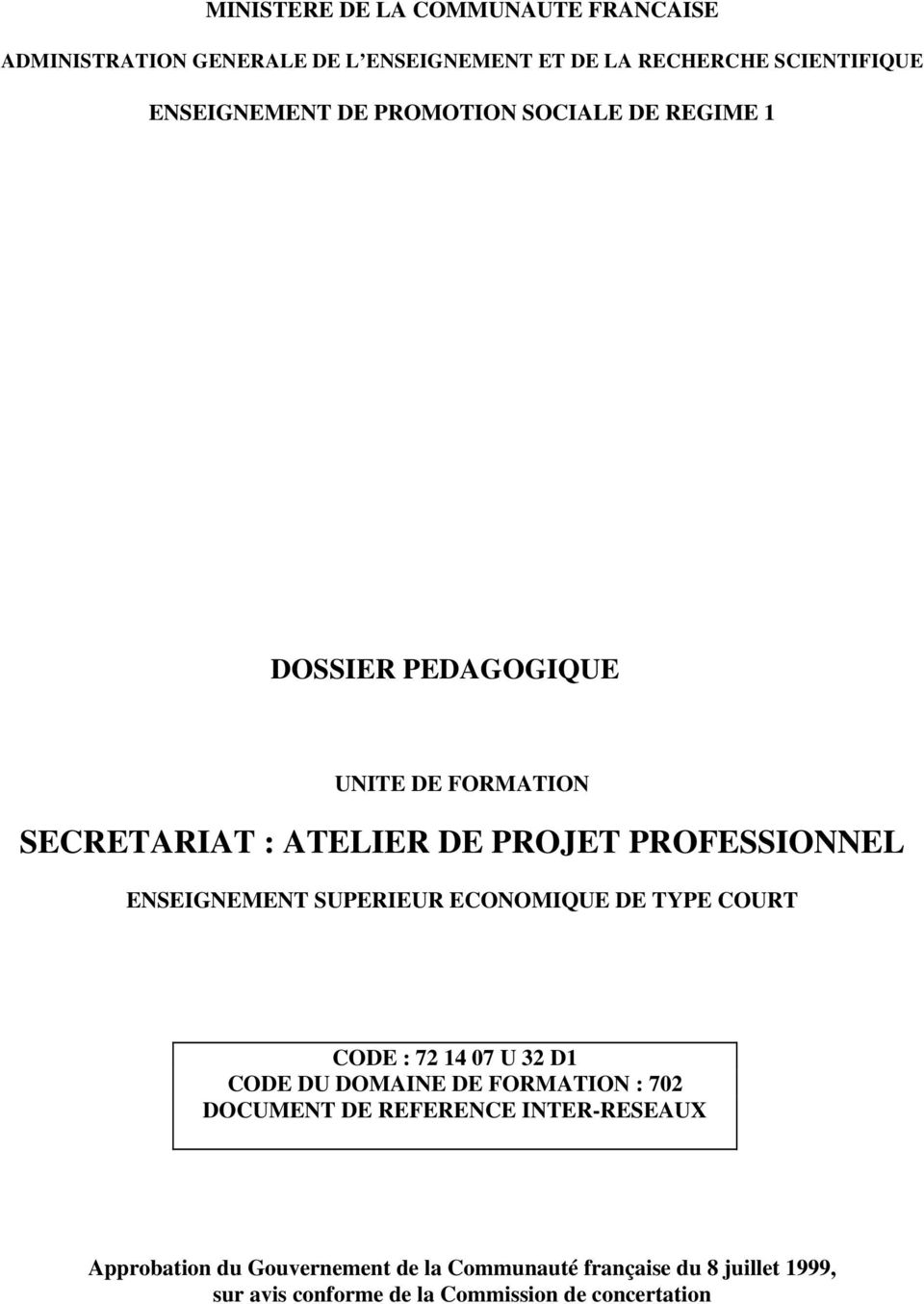 SUPERIEUR ECONOMIQUE DE TYPE COURT CODE : 72 14 07 U 32 D1 CODE DU DOMAINE DE FORMATION : 702 DOCUMENT DE REFERENCE