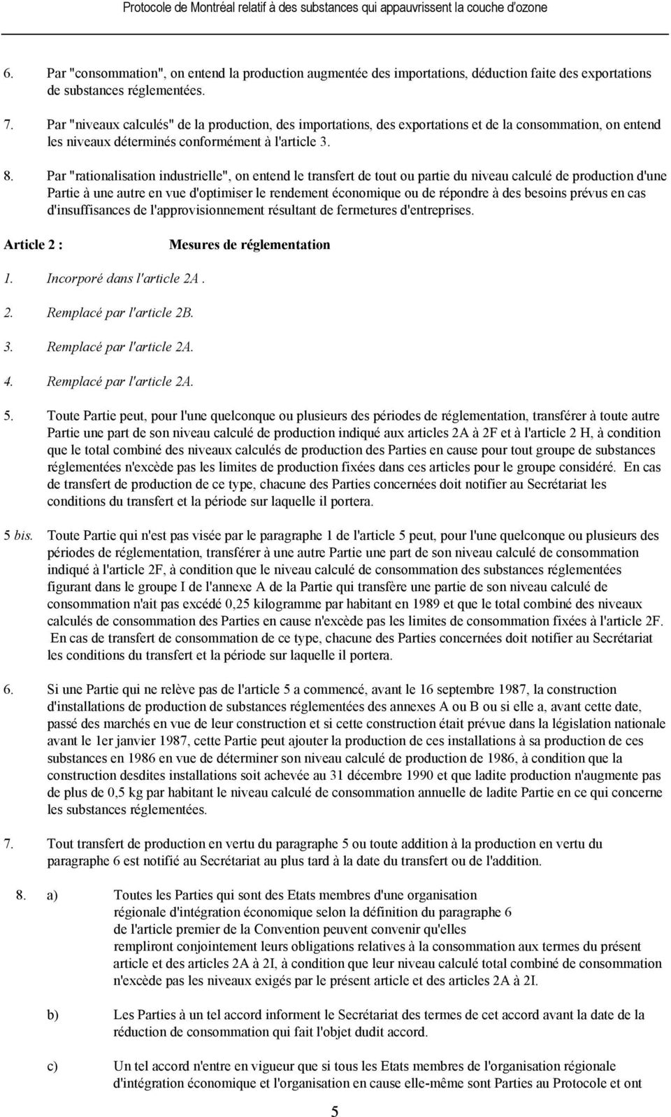 "Par ""rationalisation industrielle"", on entend le transfert de tout ou partie du niveau calculé de production d'une Partie à une autre en vue d'optimiser le rendement économique ou de répondre à des"