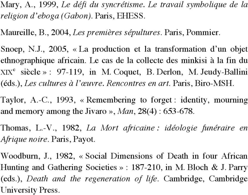 ), Les cultures à l œuvre. Rencontres en art. Paris, Biro-MSH. Taylor, A.-C., 1993, «Remembering to forget : identity, mourning and memory among the Jivaro», Man, 28(4) : 653-678. Thomas, L.-V.