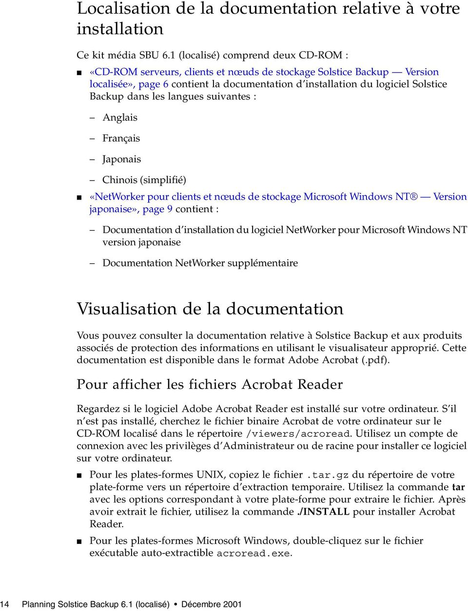 les langues suivantes : Anglais Français Japonais Chinois (simplifié) «NetWorker pour clients et nœuds de stockage Microsoft Windows NT Version japonaise», page 9 contient : Documentation d