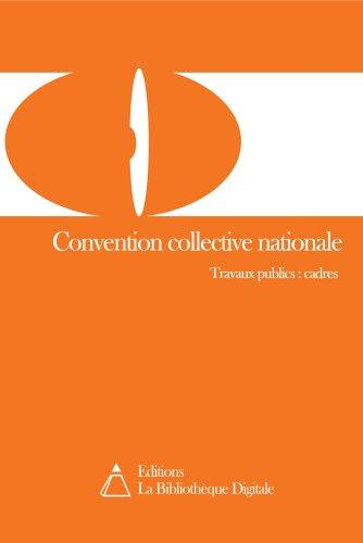 Convention collective nationale des cadres des travaux publics (3005T4) PDF - Télécharger, Lire TÉLÉCHARGER LIRE ENGLISH VERSION DOWNLOAD READ Description Convention collective nationale des cadres