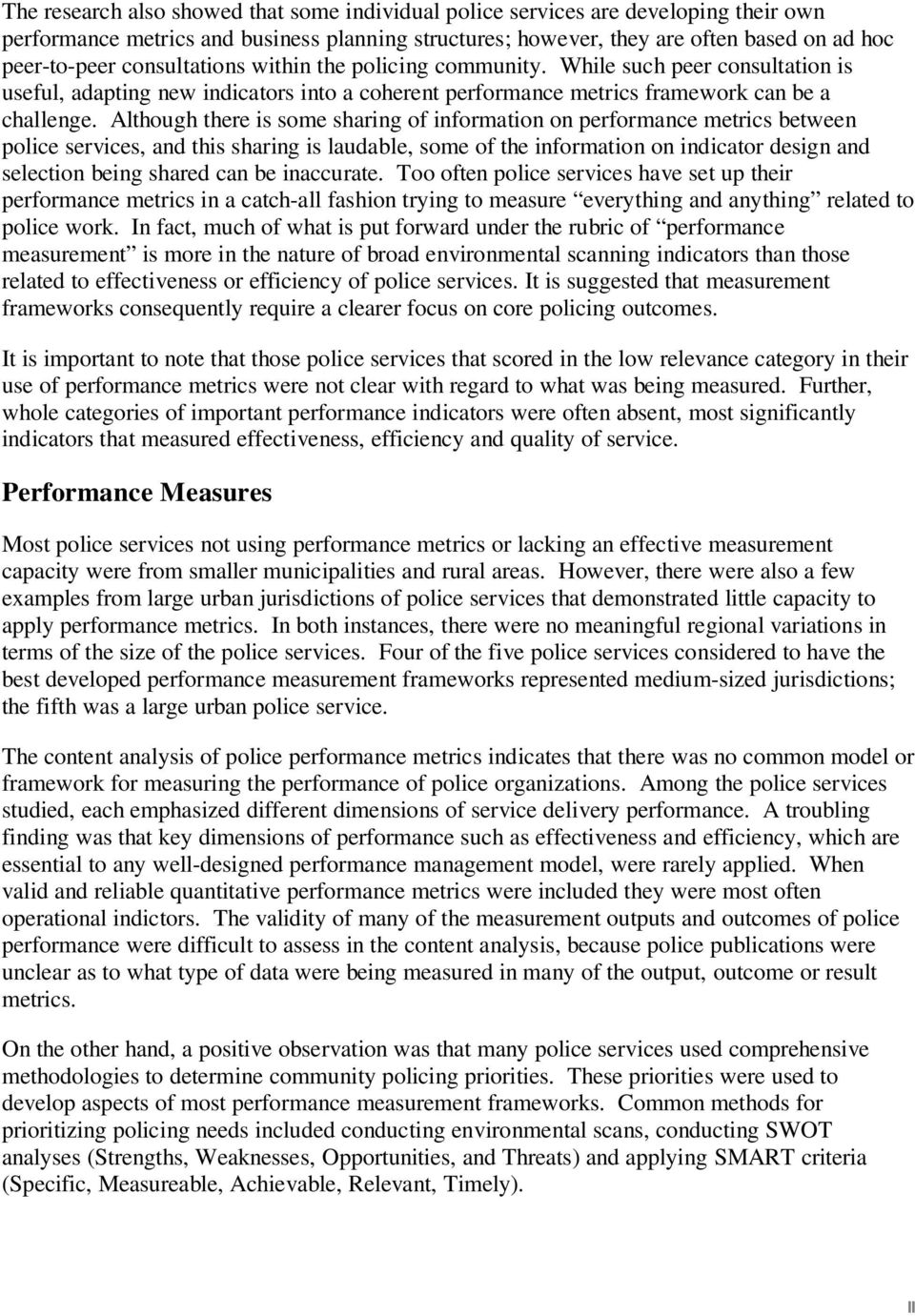 Although there is some sharing of information on performance metrics between police services, and this sharing is laudable, some of the information on indicator design and selection being shared can