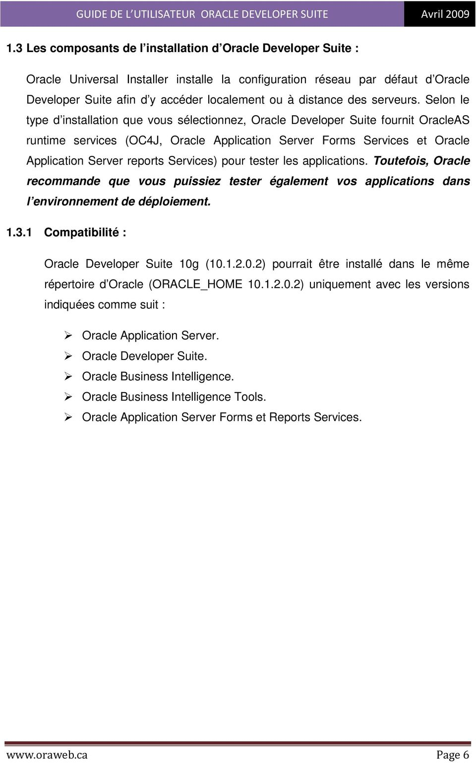 Selon le type d installation que vous sélectionnez, Oracle Developer Suite fournit OracleAS runtime services (OC4J, Oracle Application Server Forms Services et Oracle Application Server reports