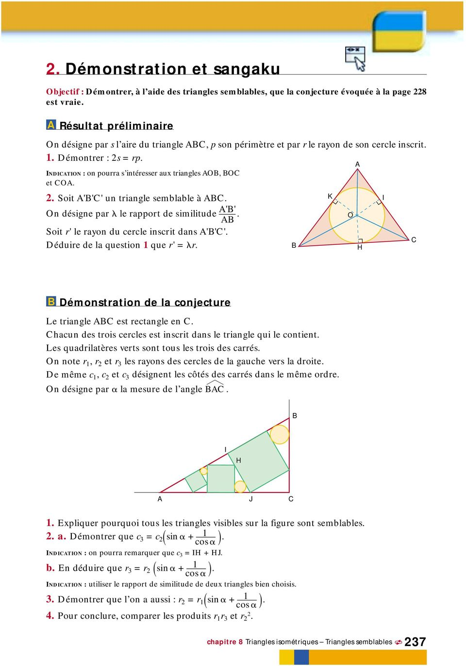 On désigne par le rapport de similitude ''. Soit r' le rayon du cercle inscrit dans '''. éduire de la question 1 que r' = r. K O I émonstration de la conjecture Le triangle est rectangle en.