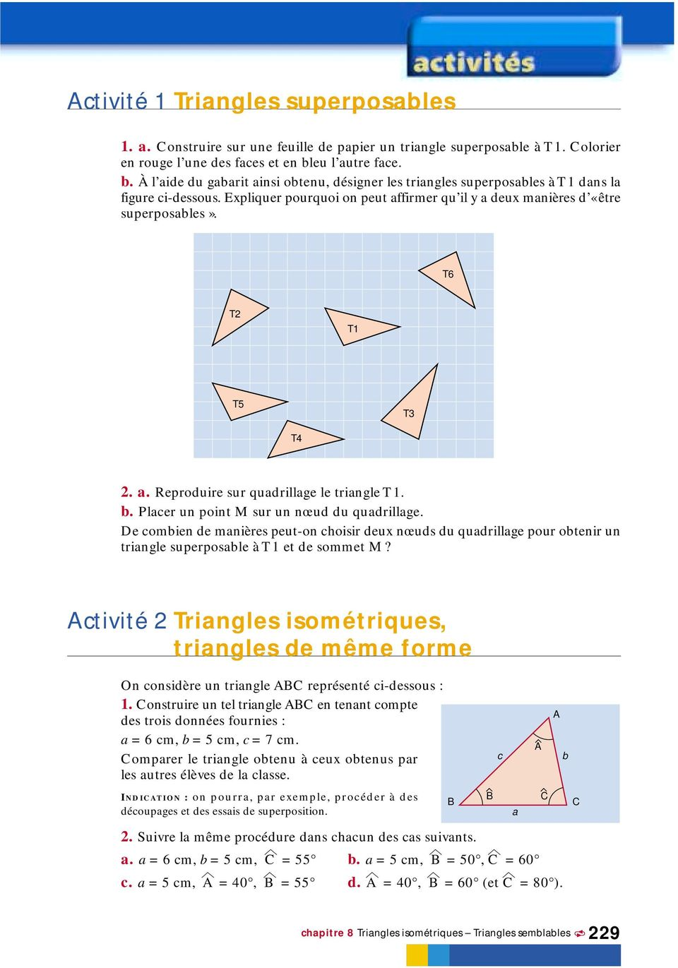 xpliquer pourquoi on peut affirmer qu il y a deux manières d «être superposables». T6 T2 T1 T5 T3 T4 2. a. Reproduire sur quadrillage le triangle T1. b. Placer un point sur un nœud du quadrillage.