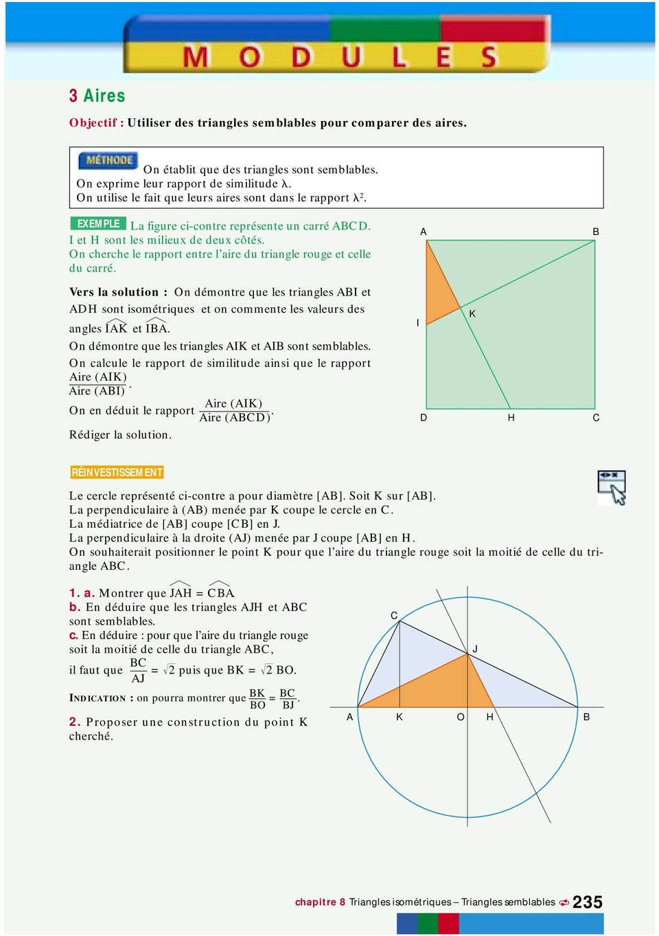 On cherche le rapport entre l aire du triangle rouge et celle du carré. Vers la solution : On démontre que les triangles I et sont isométriques et on commente les valeurs des angles IK et I.