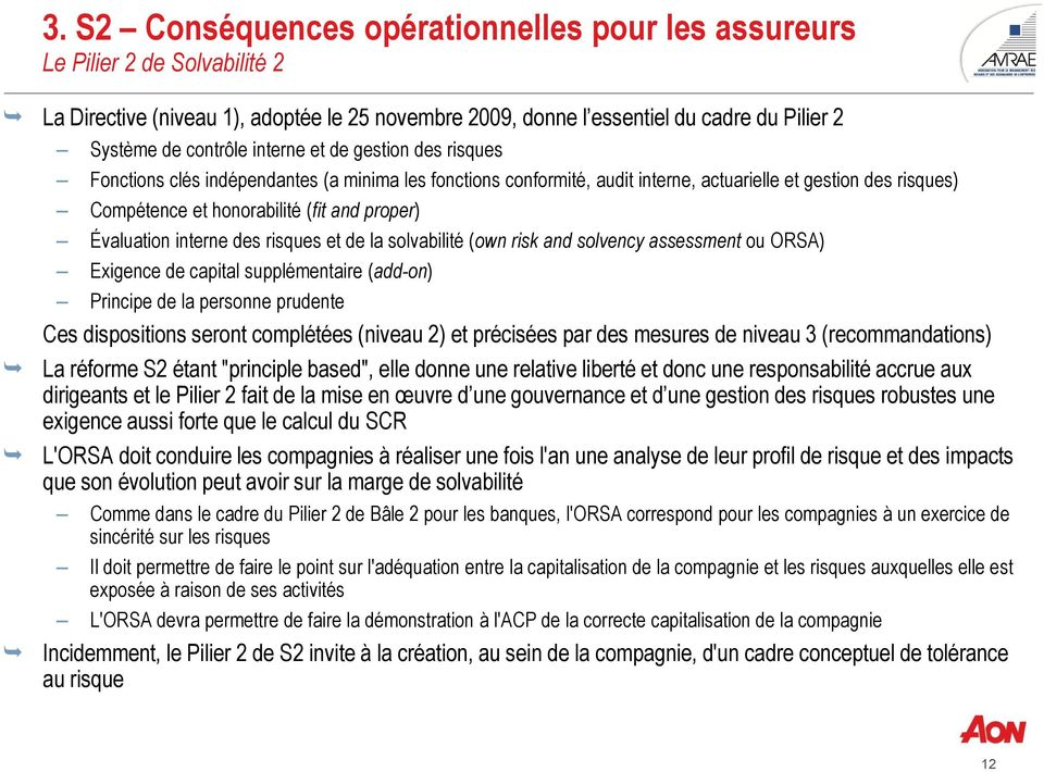 audit interne, actuarielle et gestion des risques) Compétence et honorabilité (fit and proper) Évaluation interne des risques et de la solvabilité (own risk and solvency assessment ou ORSA) Exigence