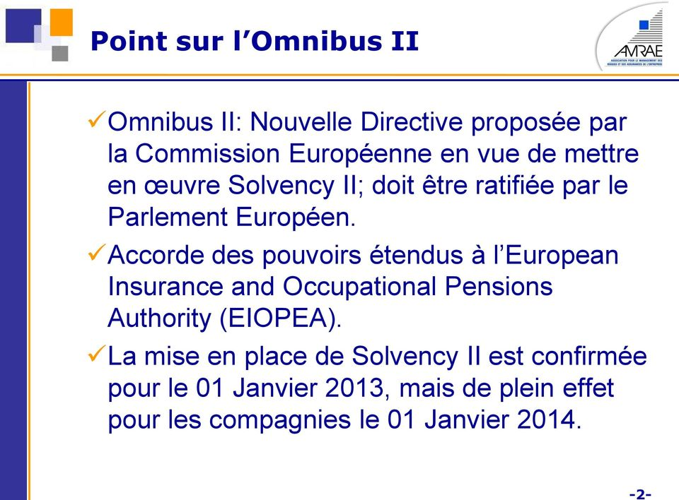 Accorde des pouvoirs étendus à l European Insurance and Occupational Pensions Authority (EIOPEA).