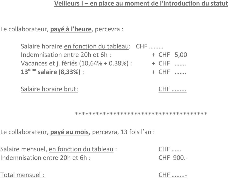 38%) : + CHF. 13 ème salaire (8,33%) : + CHF. Salaire horaire brut: CHF.