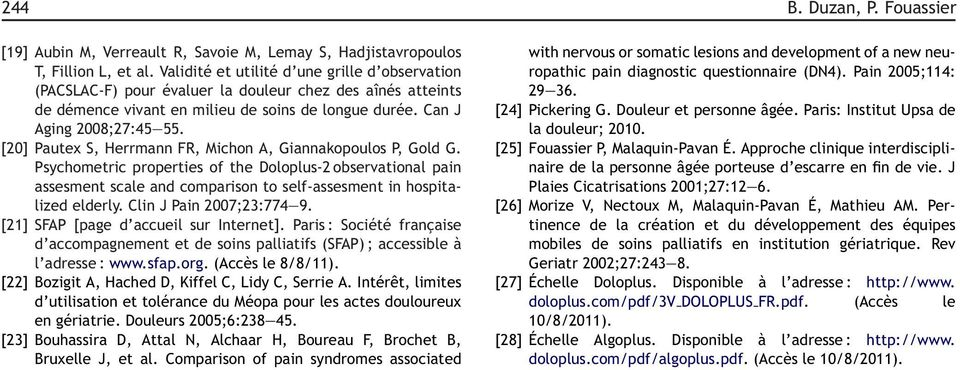 [20] Pautex S, Herrmann FR, Michon A, Giannakopoulos P, Gold G. Psychometric properties of the Doloplus-2 observational pain assesment scale and comparison to self-assesment in hospitalized elderly.