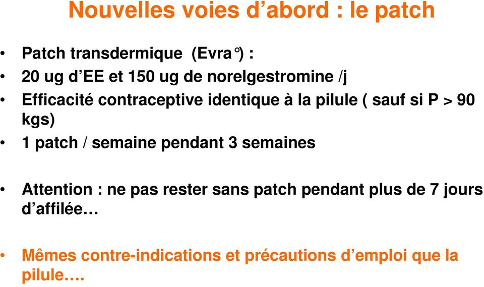 kgs) 1 patch / semaine pendant 3 semaines Attention : ne pas rester sans patch pendant