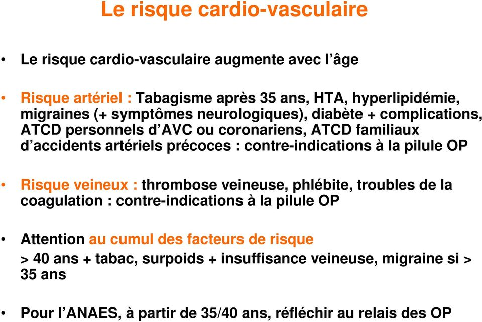 contre-indications à la pilule OP Risque veineux : thrombose veineuse, phlébite, troubles de la coagulation : contre-indications à la pilule OP