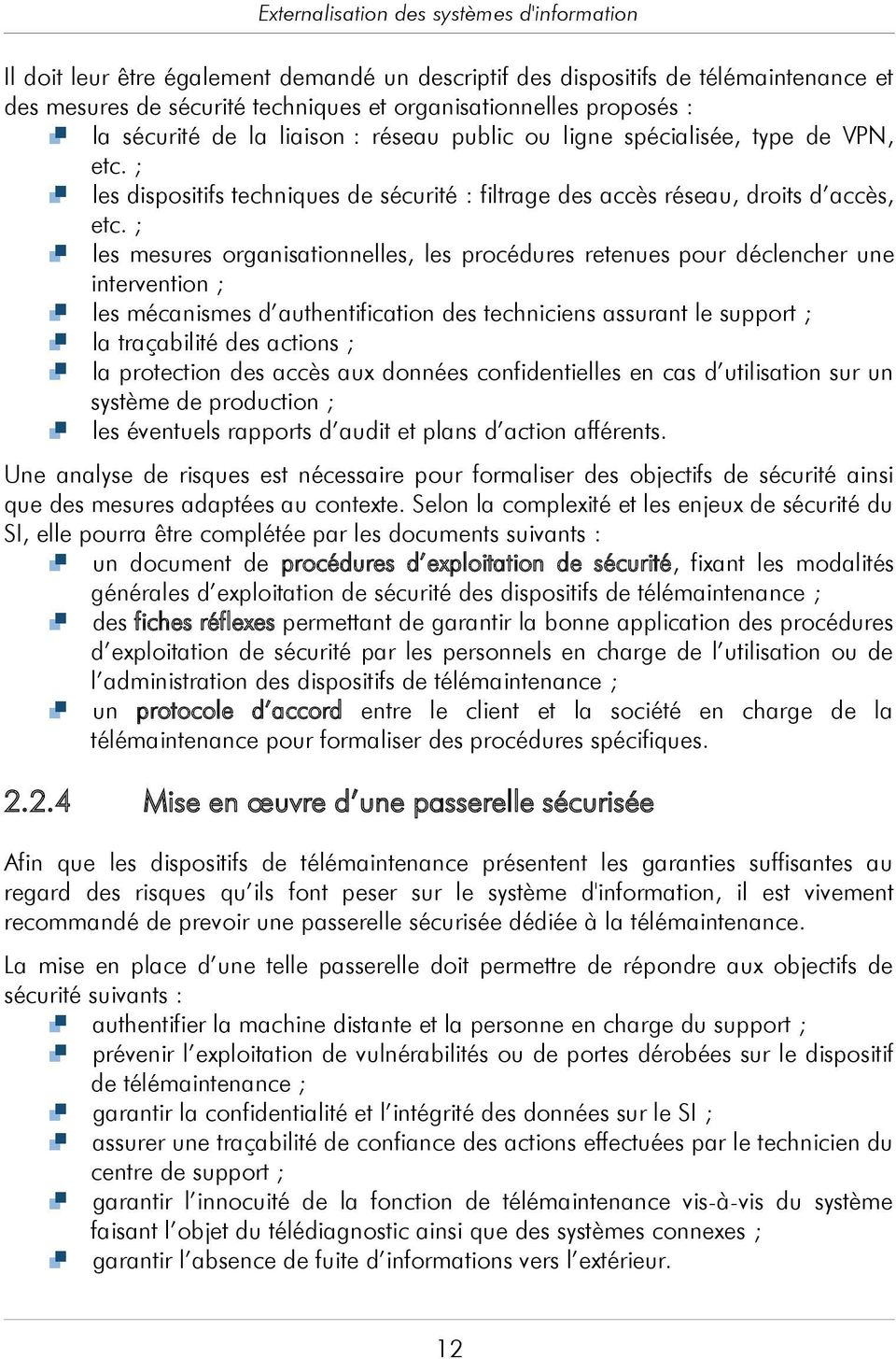; les mesures organisationnelles, les procédures retenues pour déclencher une intervention ; les mécanismes d authentification des techniciens assurant le support ; la traçabilité des actions ; la