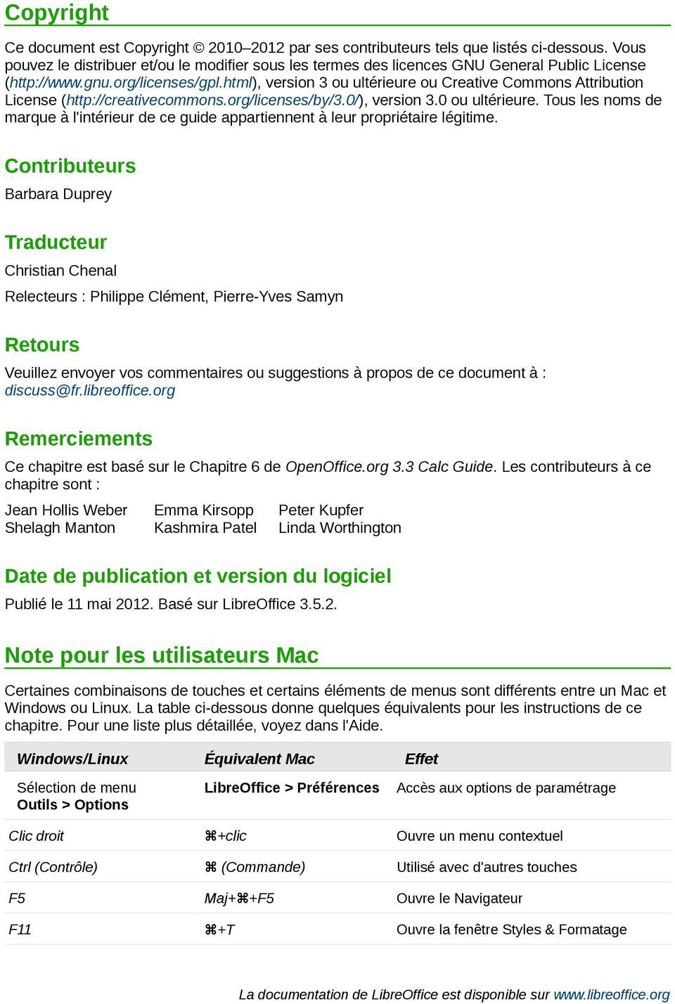 html), version 3 ou ultérieure ou Creative Commons Attribution License (http://creativecommons.org/licenses/by/3.0/), version 3.0 ou ultérieure.